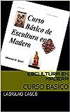 ESCULTURA EN MADERA: CURSO BASICO